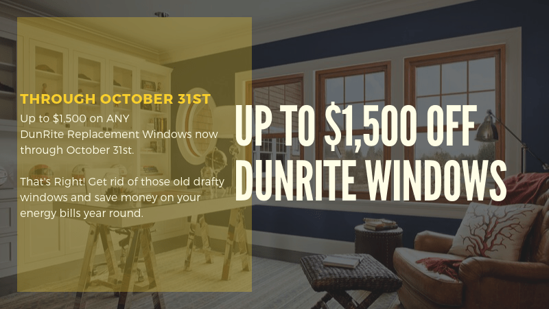 Up to $1,500 on any DunRite Replacement Windows!